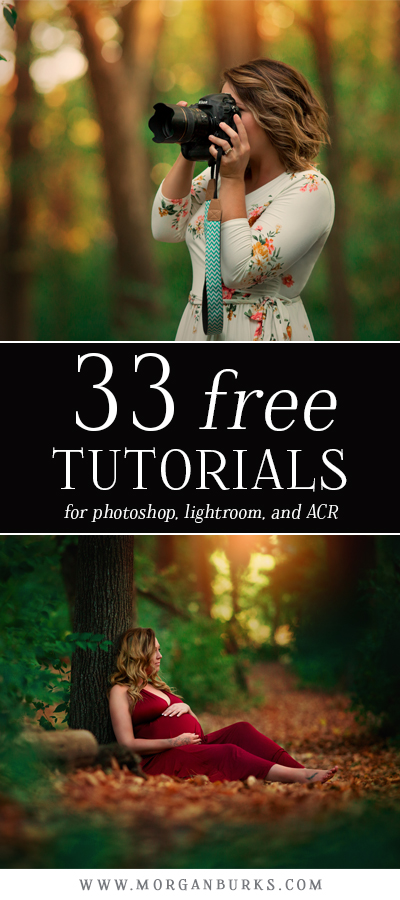 33 free tutorials for photographers who want to learn more about editing in Photoshop, Lightroom, and ACR! www.morganburks.com