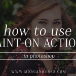 How to use Actions that you have to selectively apply by painting onto your photo.