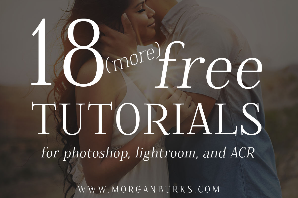18 more free tutorials for photographers who want to learn more about editing in Photoshop, Lightroom, or ACR! www.morganburks.com