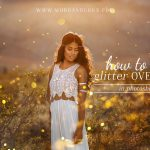 How to add gorgeous glitter to your photos without the mess using the MB Glitter Overlays!