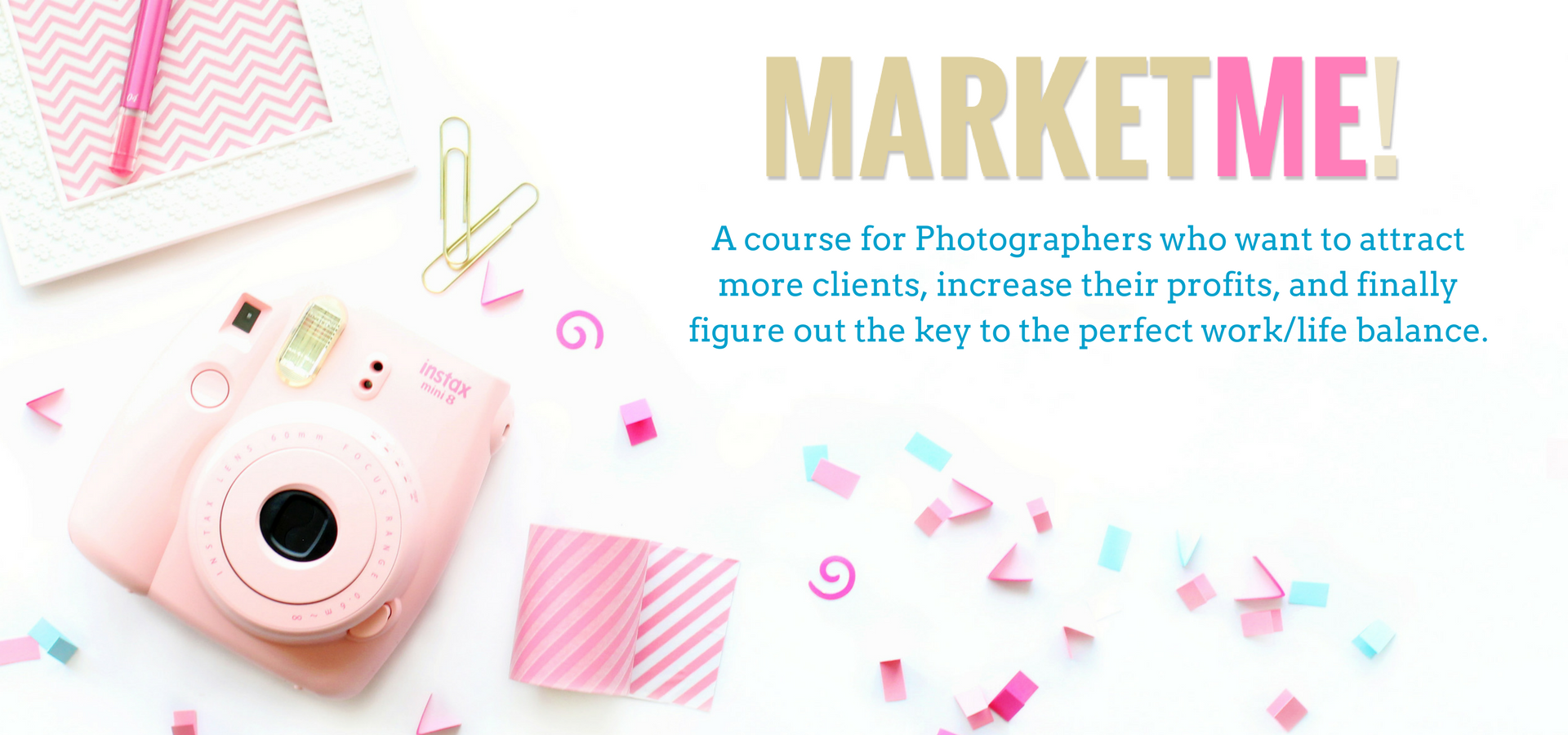 MarketME - An online course for photographers who want to attract more clients, increase their profits, and finally figure out the key to the perfect work/life balance.